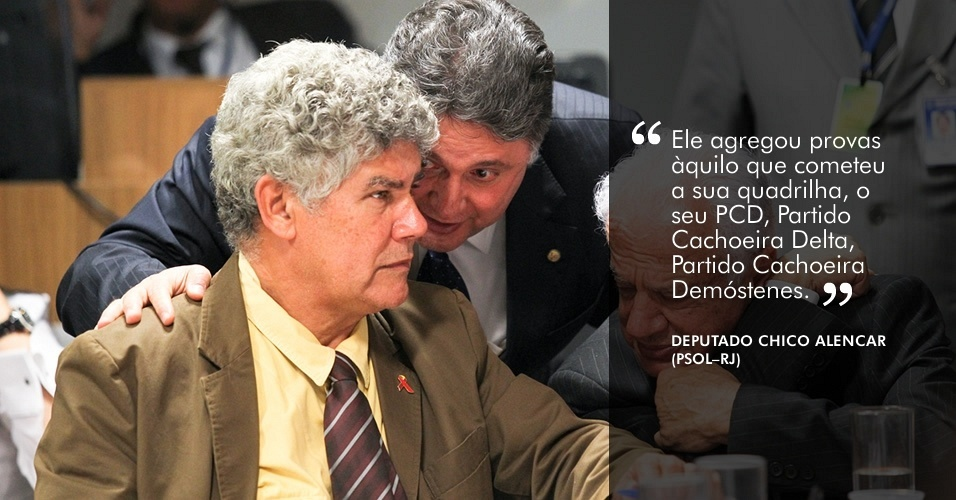 """""""Ele agregou provas àquilo que cometeu a sua quadrilha, o seu PCD, Partido Cachoeira Delta, Partido Cachoeira Demóstenes"""", afirmou o deputado federal Chico Alencar (PSOL-RJ), referindo-se a Carlinhos Cachoeira, durante o depoimento do contraventor"""
