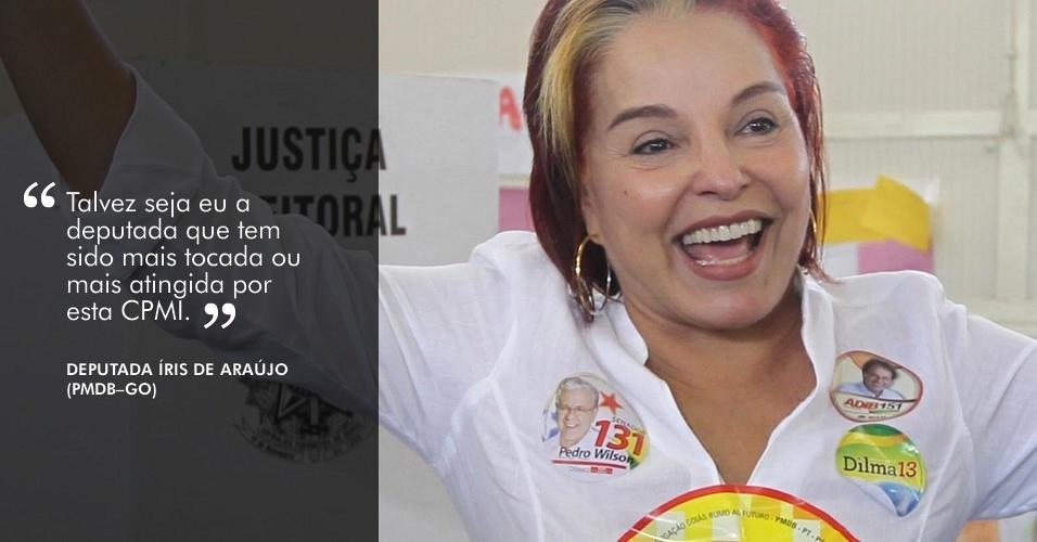 """""""Talvez seja eu a deputada que tem sido mais tocada ou mais atingida por esta CPMI"""", disse Íris de Araújo (PMDB-GO), ao lembrar que o esquema de Cachoeira começou em seu Estado (Goiás)."""