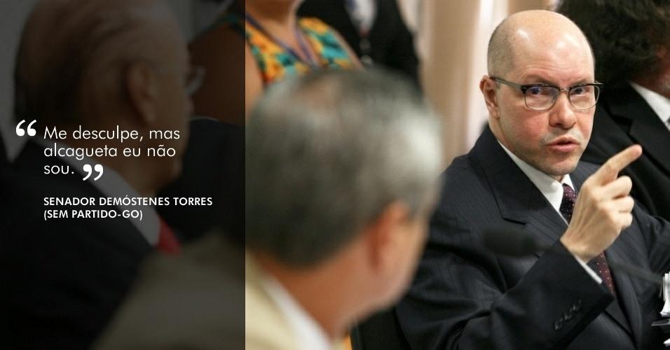 """""""Me desculpe, mas alcagueta eu não sou"""", disse o senador Demóstenes Torres (sem partido-GO) após o senador Pedro Taques (PDT-MT) perguntar quem são os governadores envovidos com o contraventor Carlinhos Cachoeira. A afirmação foi feita durante depoimento ao Conselho de Ética do Senado, em 29 de maio"""