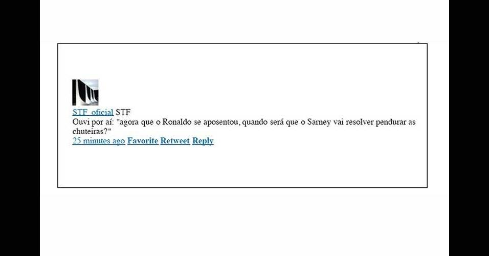 """2011 - Um tuíte postado na conta oficial do STF (Supremo Tribunal Federal) logo após o jogador Ronaldo anunciar a aposentadoria dizia: """"Ouvi por aí: 'agora que o Ronaldo se aposentou, quando será que o Sarney vai resolver pendurar as chuteiras?'"""". O STF divulgou nota informando que uma funcionária terceirizada foi a responsável pela publicação"""