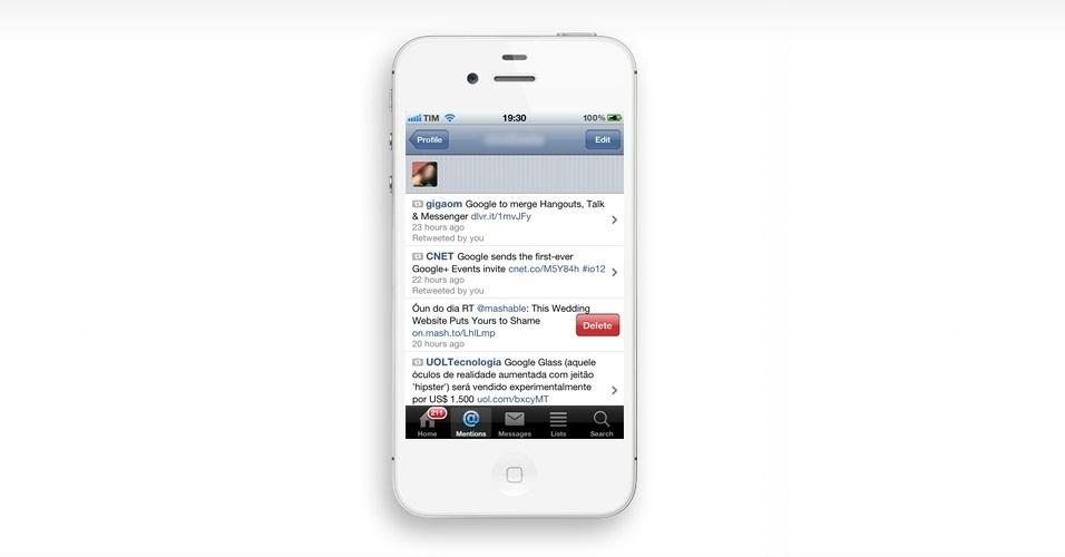 Deslize para apagar. Essa dica serve para qualquer aplicativo (e-mail, Twitter, Facebook) que mostra itens em lista. Quando você quer apagar um e-mail ou post que fez, deslize horizontalmente o dedo na mensagem, que o botão Apagar vai aparecer