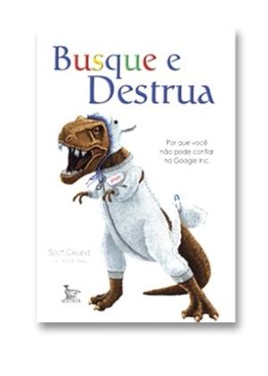 Capa do livro ''Busque e Destrua - Por que você não pode confiar no Google'', de Scott Cleland