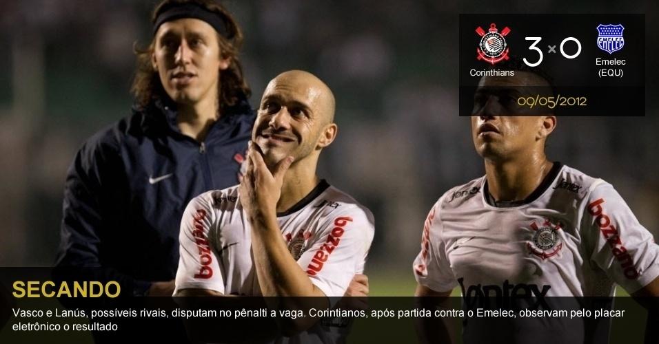 .09/05/2012 - Corinthians 3 x 0 Emelec (EQU): Vasco e Lanús, possíveis rivais, disputam no pênalti a vaga. Corintianos, após a partida contra o Emelec, observam pelo placar eletrônico o resultado
