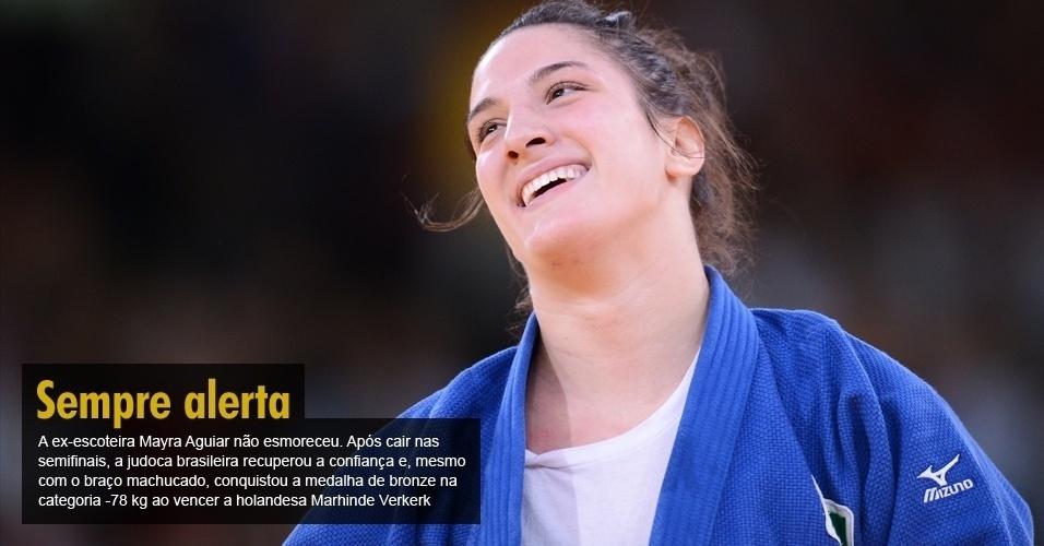 A ex-escoteira Mayra Aguiar não esmoreceu. Após cair nas semifinais, a judoca brasileira recuperou a confiança e, mesmo com o braço machucado, conquistou a medalha de bronze na categoria -78 kg ao vencer a holandesa Marhinde Verkerk