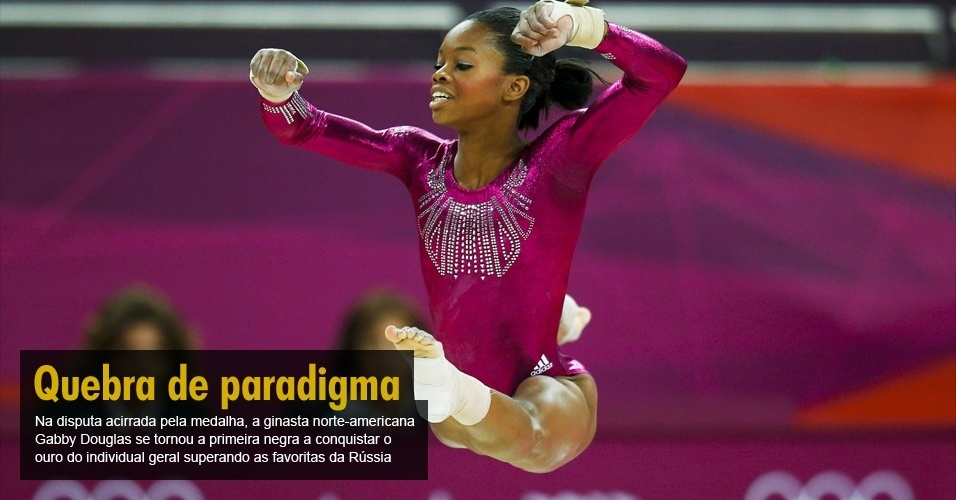 Na disputa acirrada pela medalha, a ginasta norte-americana Gabby Douglas se tornou a primeira negra a conquistar o ouro do individual geral superando as favoritas da Rússia