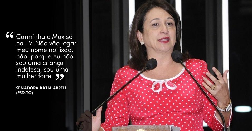 """""""Carminha e Max só na TV. Não vão jogar meu nome no lixão, não, porque eu não sou uma criança indefesa, sou uma mulher forte"""", disse a senadora Kátia Abreu (PSD-TO)"""
