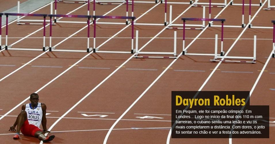Dayron Robles. Em Pequim, ele foi campeão olímpico. Em Londres... Logo no início da final dos 110 m com barreiras, o cubano sentiu uma lesão e viu os rivais completarem a distância. Com dores, o jeito foi sentar no chão e ver a festa dos adversários.
