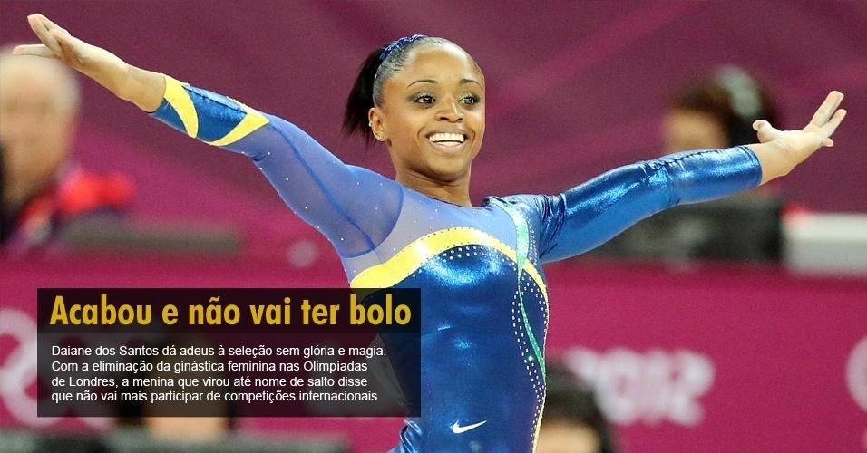 Daiane dos Santos dá adeus à seleção sem glória e magia. Com a eliminação da ginástica feminina na Olimpíada de Londres, a menina que virou nome até de salto disse que não vai mais participar de competições internacionais