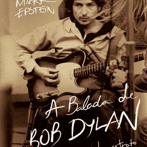 """""""A Balada de Bob Dylan"""", por Daniel Mark Epstein (Zahar) - Divulgação"""