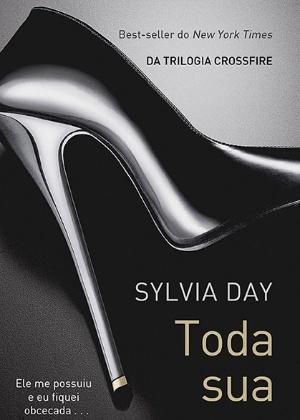 """Capa do livro """"Toda Sua"""", da autora Sylvia Day - Divulgação/Editora Paralela"""