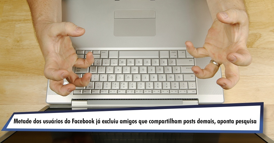 Metade dos usuários do Facebook já excluiu amigos que compartilham posts demais, aponta pesquisa