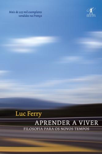?Aprender a Viver? (Ponto de Leitura), de Luc Ferry. O livro indicado por Leandro Narloch reúne ?2.000 anos de história das ideias e da filosofia?, explica