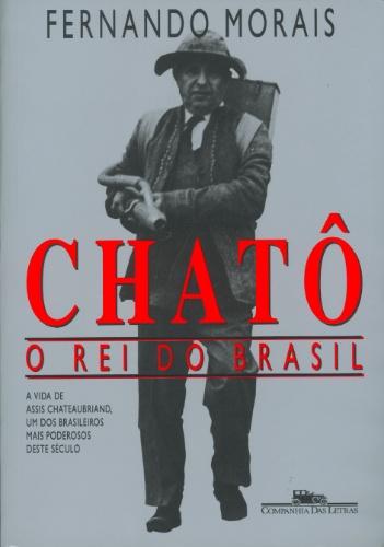 Chatô (Companhia das Letras), de Fernando Morais