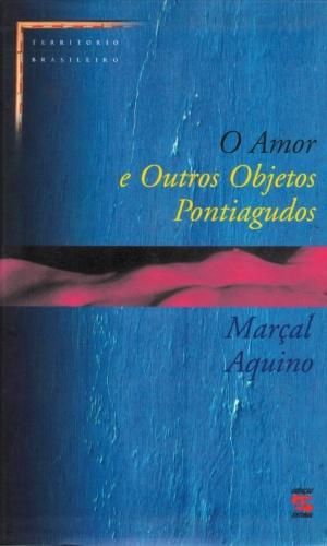 """""""O Amor e outros objetos pontiagudos"""" (Geração Editorial), Marçal Aquino"""
