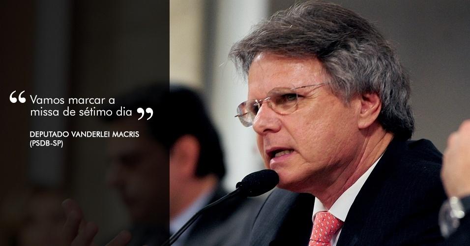 ?Vamos marcar a missa de sétimo dia?  Deputado Vanderlei Macris (PSDB-SP)