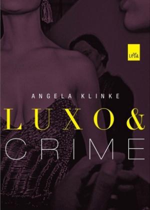 """Capa do livro """"Luxo & Crime"""", de Angela Klinke - Divulgação"""