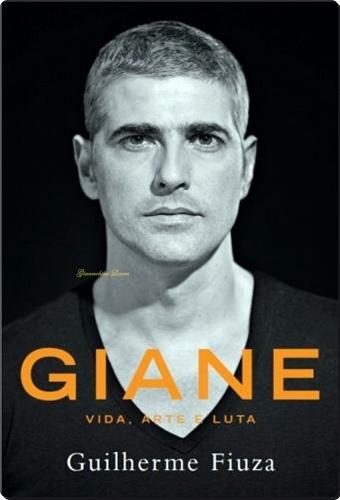 "Capa do livro ""Giane - Vida, Arte e Luta"", do jornalista Guilherme Fiuza"