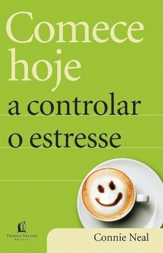 Comece hoje a controlar o estresse, connie neal, thomas nelson brasil, livro, natal