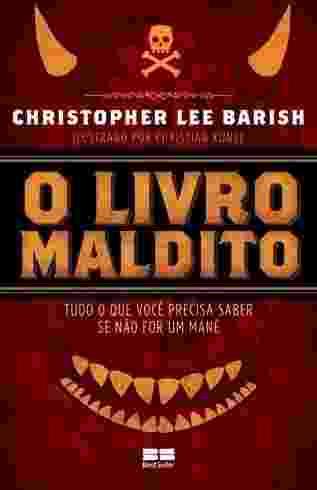 """Capa de """"O Livro Maldito - Tudo o Que Você Precisa Saber Se Não For Um Mané"""", de Christopher Lee Barish - Divulgação"""
