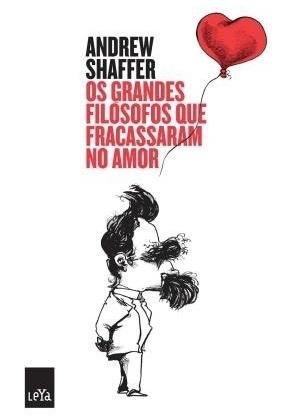 """""""Os Grandes Filósofos que Fracassaram no Amor"""", de Andrew Shaffer. Editora Leya, 203 páginas - Divulgação"""