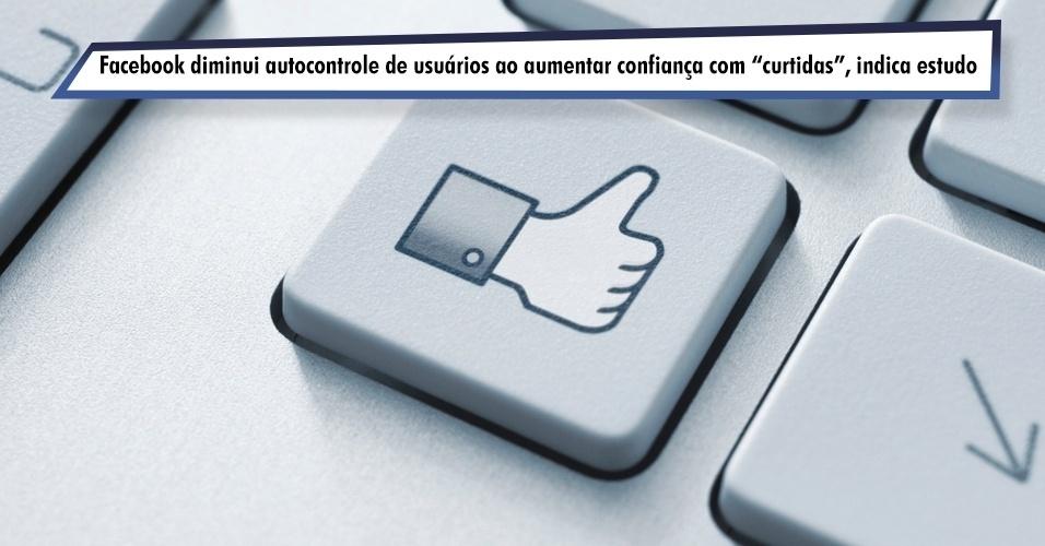 """Facebook diminui autocontrole de usuários ao aumentar confiança com """"curtidas"""""""
