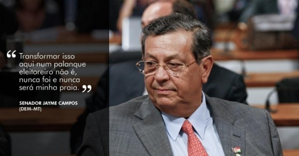 """""""Transformar isso aqui num palanque eleitoreiro, aqueles que querem aparecer muito para fora, não é a minha praia, nunca foi e nunca será"""", afirmou o senador Jayme Campos (DEM-MT), durante depoimento de Cachoeira à CPI"""