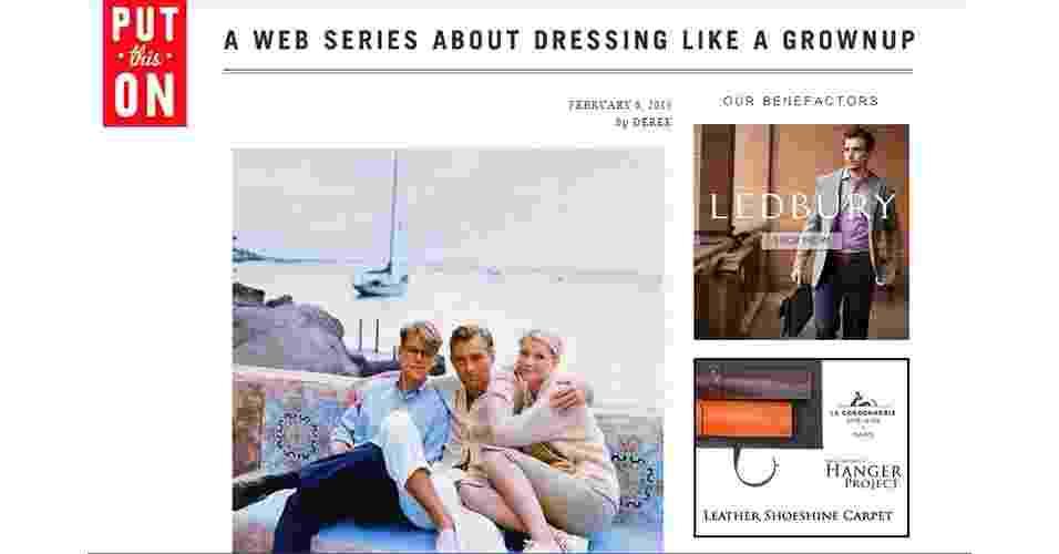 """Put This On (algo como """"Coloque Isso"""", em inglês) - se você acha que blog para homem só tem um monte de jovens vestidos de modo esquisito, Jesse Thorn pode fazê-lo mudar de ideia com suas dicas básicas de estilo. Seu lema é """"uma série sobre como se vestir como um adulto"""" - Reprodução"""
