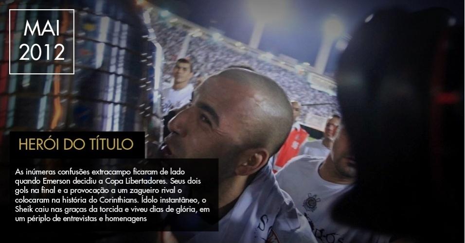 As inúmeras confusões extracampo ficaram de lado quando Emerson decidiu a Copa Libertadores. Seus dois gols na final e a provocação a um zagueiro rival o colocaram na história do Corinthians. Ídolo instantâneo, o Sheik caiu nas graças da torcida e viveu dias de glória, em um périplo de entrevistas e homenagens.