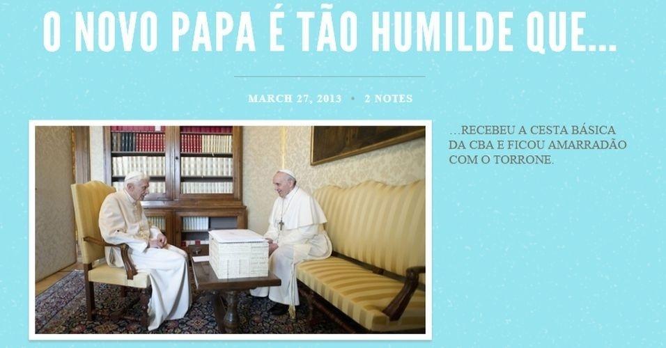 O Tumblr 'Papa Humildão' pega fotos do Papa e cria legendas inusitadas, como se ele estivesse fazendo algo popular. As brincadeiras incluem situações como se ele estivesse recebendo uma cesta básica ou sujando a roupa com molho de tomate
