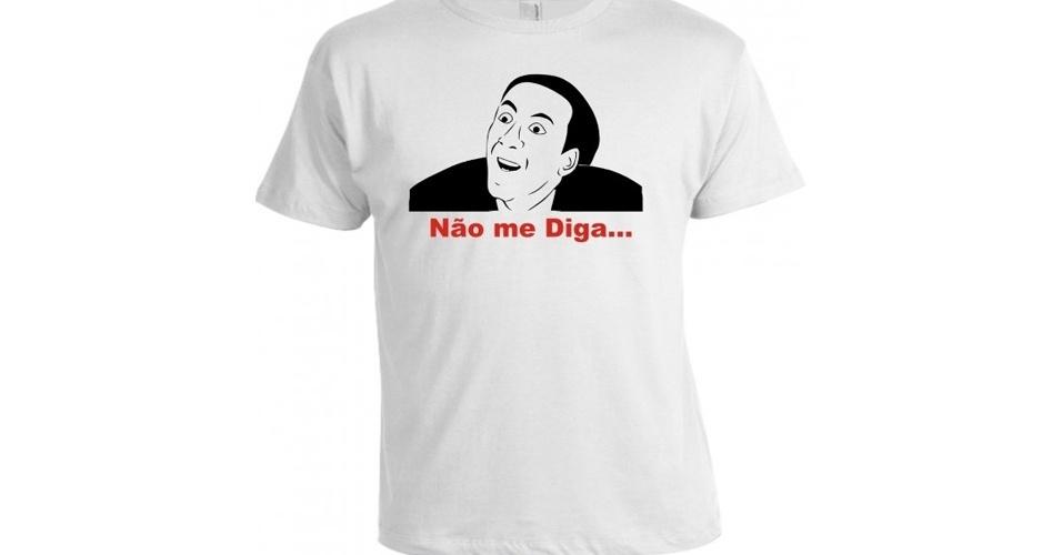 Na camiseta está o meme Não Me Diga (que usa o rosto do ator Nicolas Cage) é para quem sempre tem uma resposta sarcástica na ponta da língua. Da Camiseta Criativa, R$ 36,90