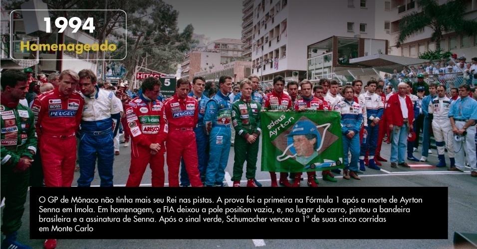 O GP de Mônaco não tinha mais seu Rei nas pistas. A prova foi a primeira na Fórmula 1 após a morte de Ayrton Senna em Ímola. Em homenagem, a FIA deixou a pole position vazia, e, no lugar do carro, pintou a bandeira brasileira e a assinatura de Senna. Após o sinal verde, Schumacher venceu a 1ª de suas cinco corridas em Monte Carlo