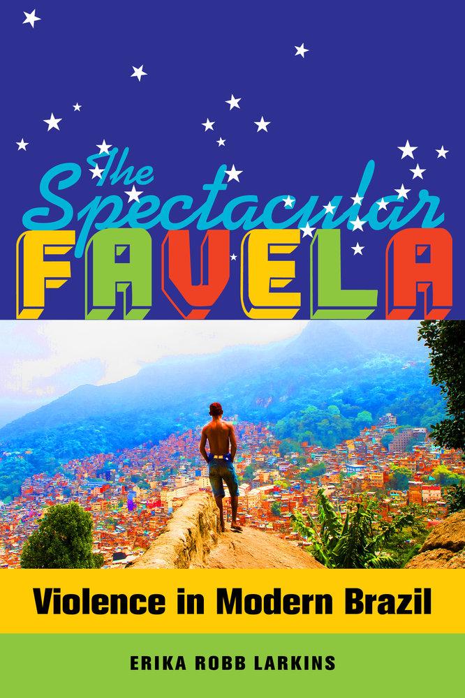 """""""A favela espetacular"""", livro sobre transformação das favelas em commodities, lançado nos EUA pela antropóloga Erika Robb Larkins"""