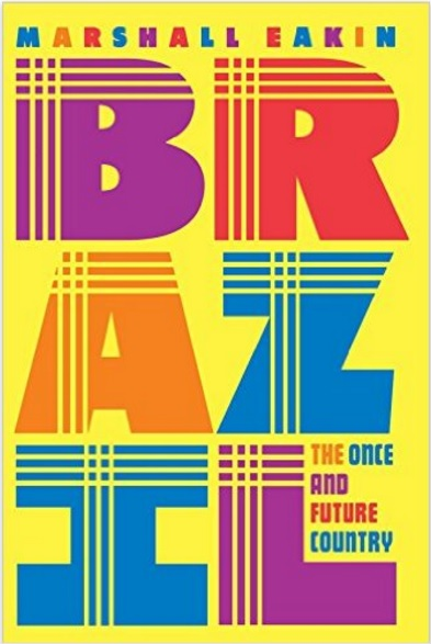 """Capa do livro """"Brazil: The Once and Future Country"""", de Marshall Eakin"""