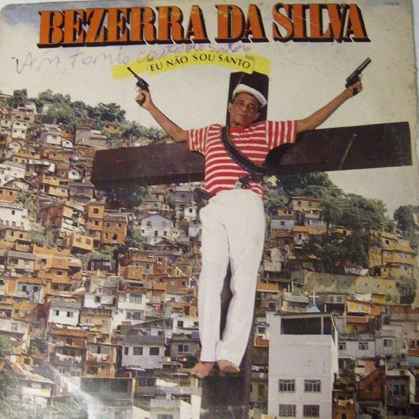 1. Bezerra da Silva não era santo, mas sabia fazer uma ótima capa de LP