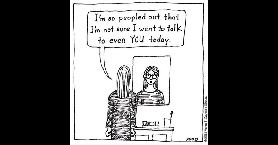 5.ago.2015 - Eu estou tão cansada de gente que não sei nem se quero falar com você hoje