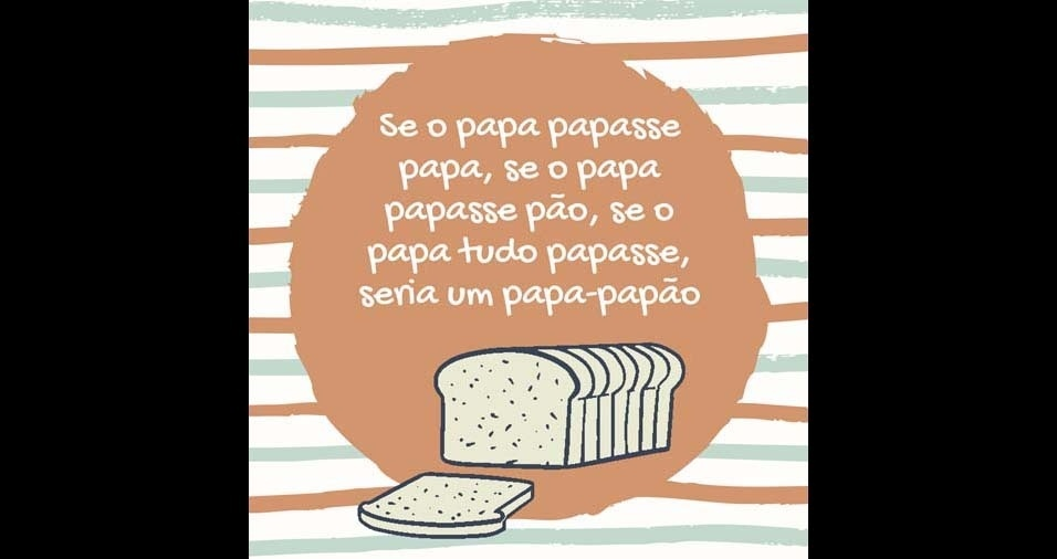 29. Se o papa papasse papa, se o papa papasse pão, se o papa tudo papasse, seria um papa-papão