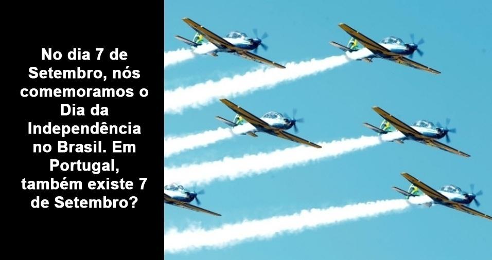 6. No dia 7 de setembro, nós comemoramos o Dia da Independência no Brasil. Em Portugal, também existe 7 de setembro?