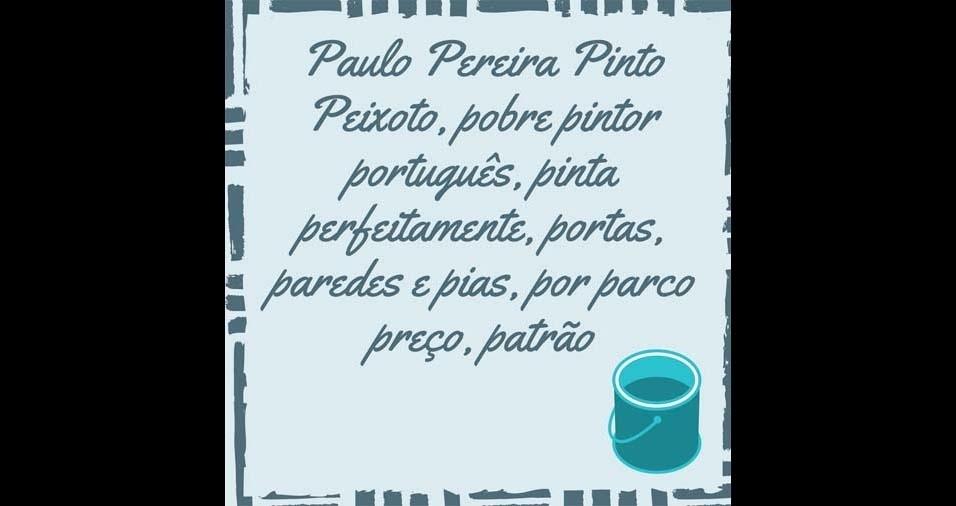 28. Paulo Pereira Pinto Peixoto, pobre pintor português, pinta perfeitamente, portas, paredes e pias, por parco preço, patrão
