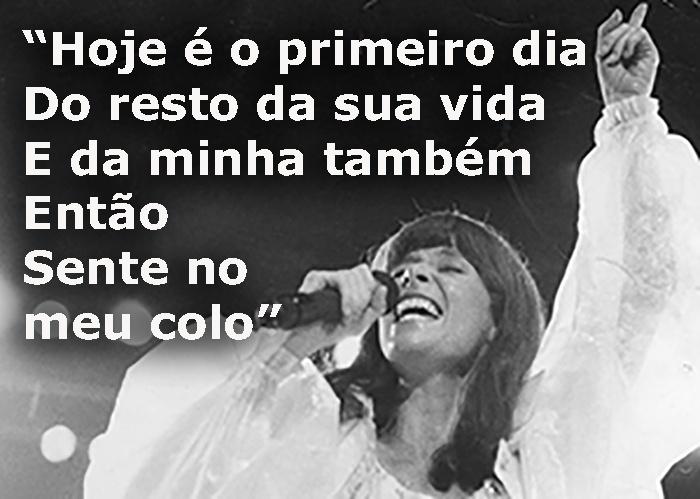 """Trecho da música """"Hoje é o primeiro dia do resto da sua vida"""", de 1972; foto de show da cantora em São Paulo, em 1983"""