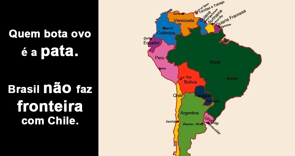 RESPOSTA: Em primeiro lugar, quem bota ovo é a pata. Para completar, o caso é impossível, afinal, o Brasil não faz fronteira com o Chile