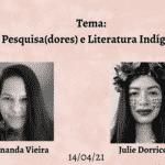 """Abril Antirracista: a Literatura Indígena em destaque"" - 14/04 - Julie Dorrico"