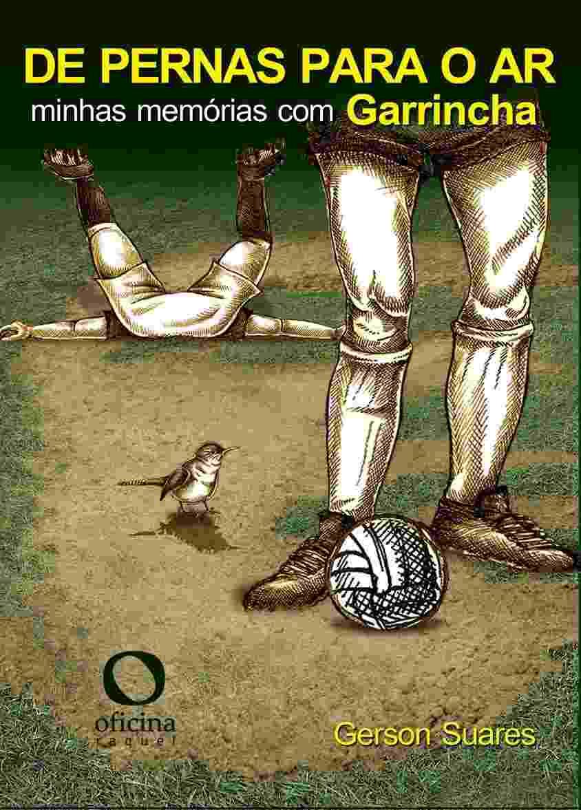 """""""De Pernas Para o Ar - Minhas Memórias Com Garrincha"""", de Gerson Suares (Oficina Raquel - Para Todos) - Reprodução"""