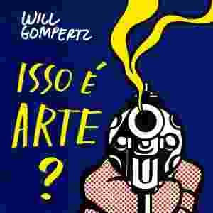"""Capa do livro """"Isso é Arte"""", de Will Gompertz - Divulgação"""