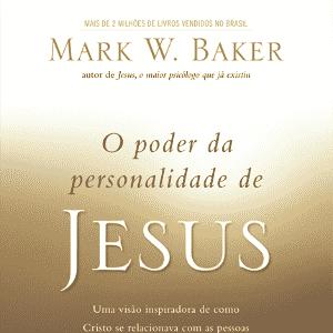 """""""O Poder da Personalidade de Jesus"""", de Mark W. Baker - Divulgação"""