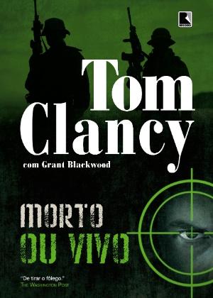 """Capa do livro """"Morto ou Vivo"""", de Tom Clancy, lançado nesta semana pela editora Record - Divulgação"""