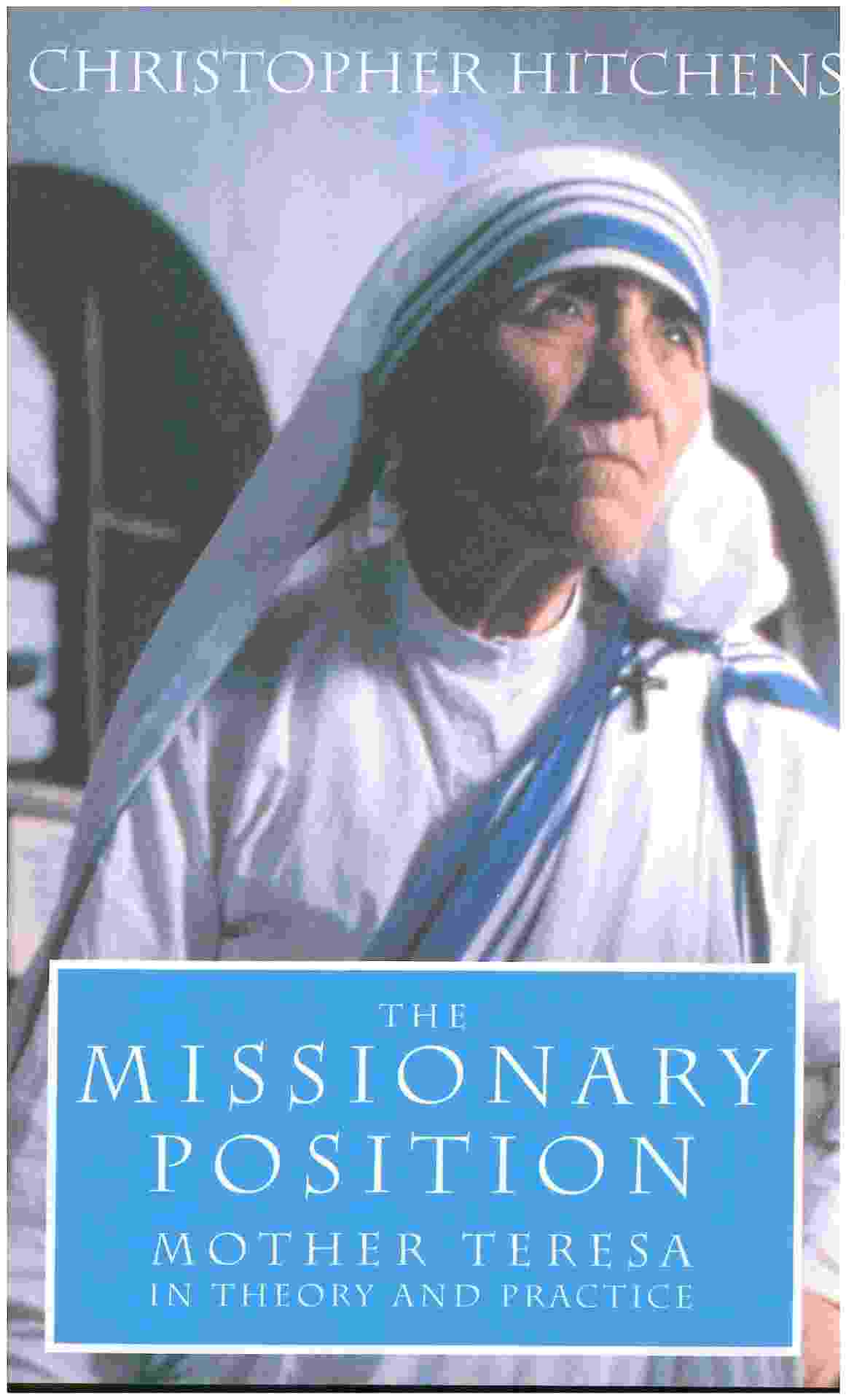 "Capa da biografia ""The Missionary Position: Mother Teresa in Theory and Practice"" (1995, Twelve), de Christopher Hitchens - Reprodução"