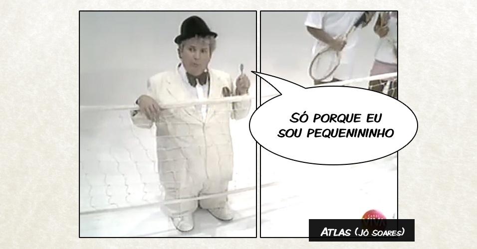 """Atlas (Jô Soares) - """"Só porque eu sou pequenininho"""""""