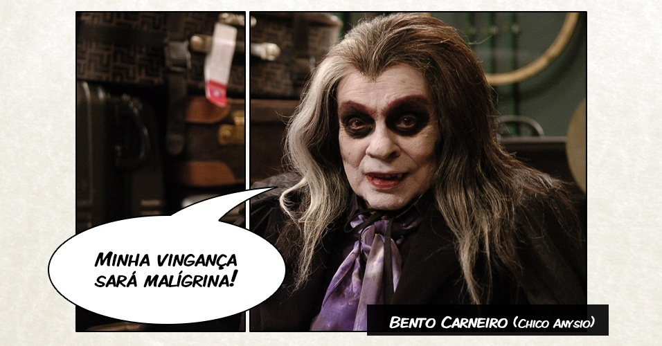 """Bento Carneiro (Chico Anysio)- """"Minha vingança sará malígrina!"""""""