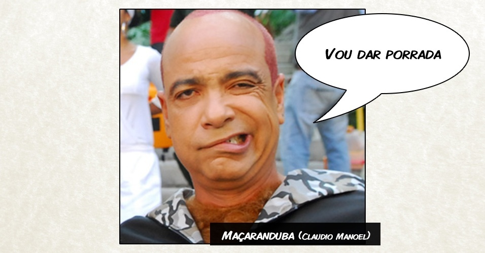 "Maçaranduba (Claudio Manoel) - ""Vou dar porrada"""