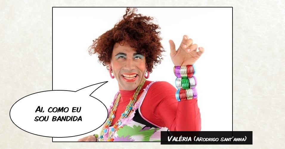 Valéria (Rodrigo Sant´anna) - ?Ai, como eu sou bandida?